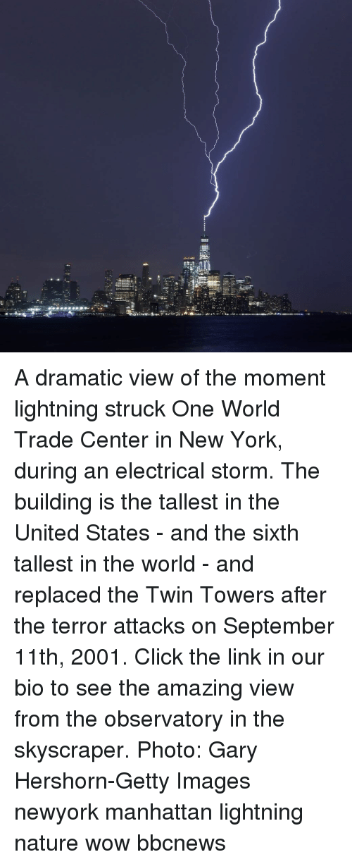 electrical: A dramatic view of the moment lightning struck One World Trade Center in New York, during an electrical storm. The building is the tallest in the United States - and the sixth tallest in the world - and replaced the Twin Towers after the terror attacks on September 11th, 2001. Click the link in our bio to see the amazing view from the observatory in the skyscraper. Photo: Gary Hershorn-Getty Images newyork manhattan lightning nature wow bbcnews