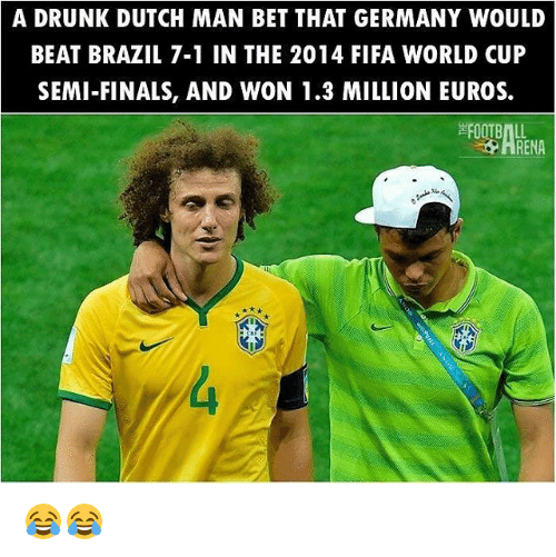 Dutches: A DRUNK DUTCH MAN BET THAT GERMANY WOULD  BEAT BRAZIL 7-1 IN THE 2014 FIFA WORLD CUP  SEMI-FINALS, AND WON 1.3 MILLION EUROS.  FOOTBALL 😂😂