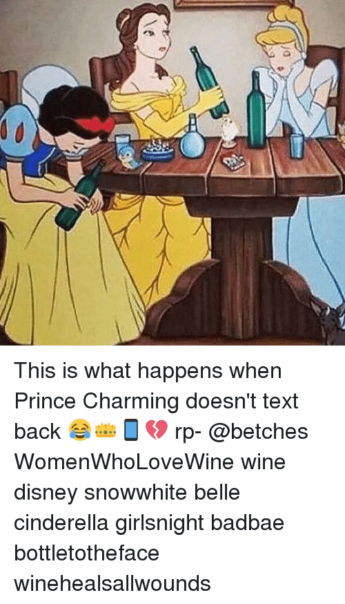 a e this is what happens when prince charming doesnt 1732914 a e this is what happens when prince charming doesn't text back,Cinderella Prince Charming Meme