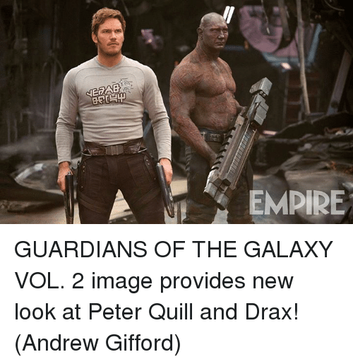 empirical: A EMPIRE GUARDIANS OF THE GALAXY VOL. 2 image provides new look at Peter Quill and Drax!  (Andrew Gifford)