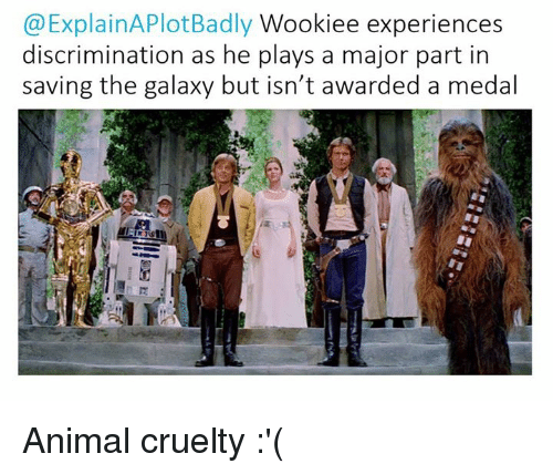 Star Wars: (a ExplainAPlotBadly Wookiee experiences  discrimination as he plays a major part in  saving the galaxy but isn't awarded a medal Animal cruelty :'(