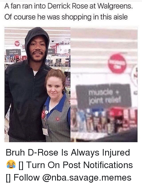 Bruh, Derrick Rose, and Memes: A fan ran into Derrick Rose at Walgreens.  Of course he was shopping in this aisle  oint reiet Bruh D-Rose Is Always Injured😂 [] Turn On Post Notifications [] Follow @nba.savage.memes