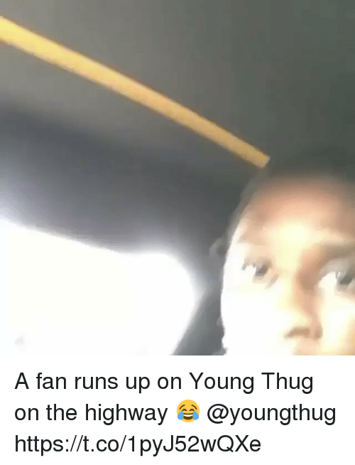 Youngthug: A fan runs up on Young Thug on the highway 😂 @youngthug https://t.co/1pyJ52wQXe