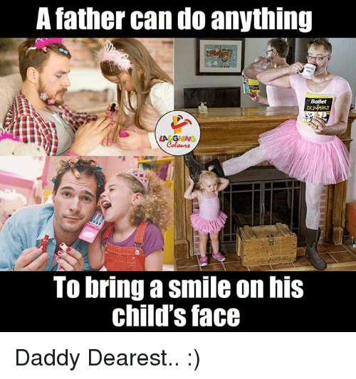 Dummie: A father can do anything  Ballet  DUMMIES  To bring a Smile on his  child's face Daddy Dearest.. :)