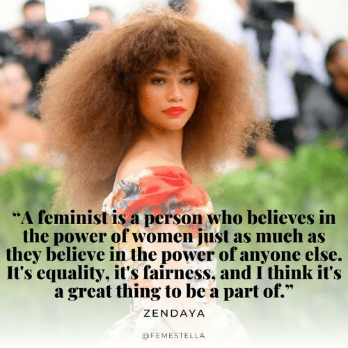 """Zendaya: """"A feminist is a person who believes in  the power of women just as much as  they believe in the power of anyone else.  It's equality, it's fairness, and I think it's  a great thing to be a part of.""""  ZENDAYA  @FEMESTELLA"""