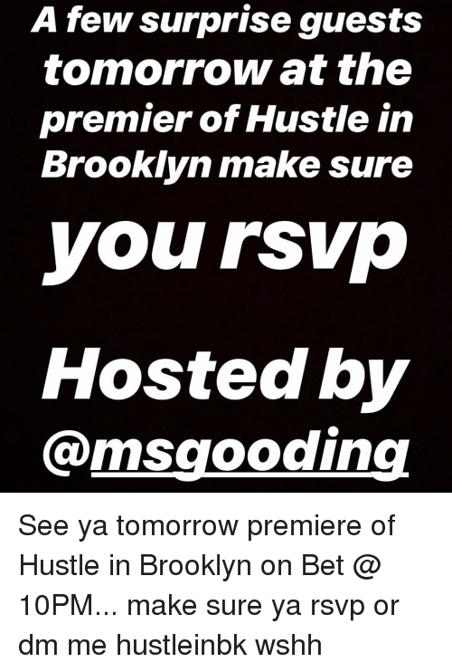 See Ya Tomorrow: A few surprise guests  tomorrow at the  premier of Hustle in  Brooklyn make sure  yoursvp  Hosted by  @msgooding See ya tomorrow premiere of Hustle in Brooklyn on Bet @ 10PM... make sure ya rsvp or dm me hustleinbk wshh