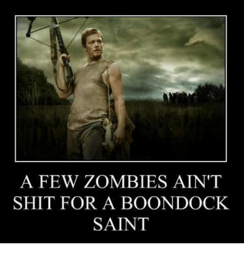 Memes, Zombies, and Boondocks: A FEW ZOMBIES AIN'T  SHIT FOR A BOONDOCK  SAINT