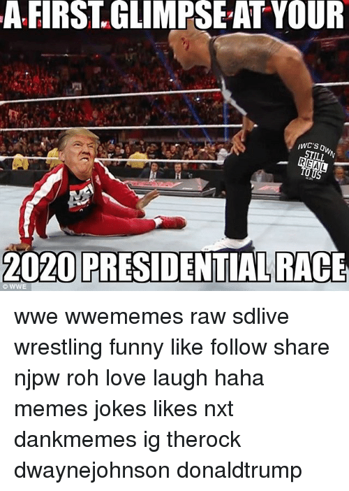 rohs: A FIRST.GLIMPSE-AT YOUR  STILL  2020 PRESIDENTIALRACE wwe wwememes raw sdlive wrestling funny like follow share njpw roh love laugh haha memes jokes likes nxt dankmemes ig therock dwaynejohnson donaldtrump
