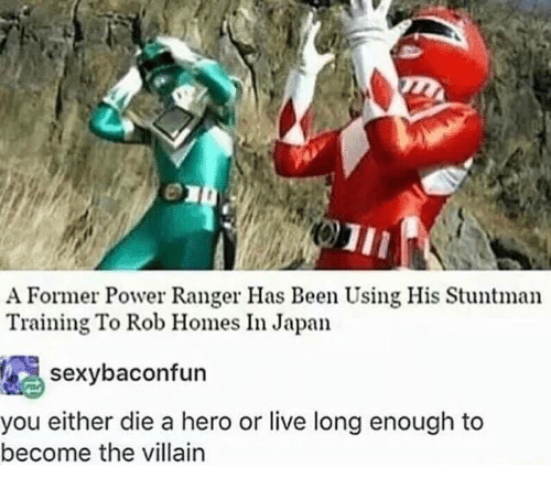 power ranger: A Former Power Ranger Has Been Using His Stuntman  Training To Rob Homes In Japan  sexybaconfun  you either die a hero or live long enough to  become the villain