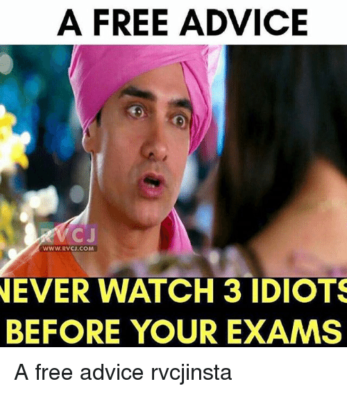 Advice, Memes, and Free: A FREE ADVICE  WWW. RVCJ.COM  NEVER WATCH 3 IDIOTS  BEFORE YOUR EXAMS A free advice rvcjinsta