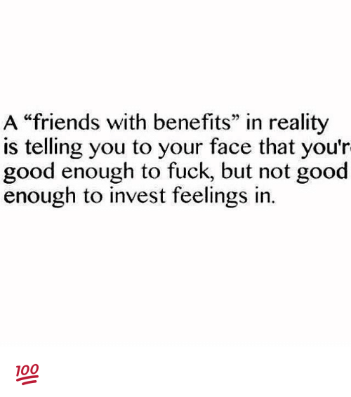 """Friends With Benefits: A """"friends with benefits"""" in reality  is telling you to your face that you'r  good enough to fuck, but not good  enough to invest feelings in 💯"""