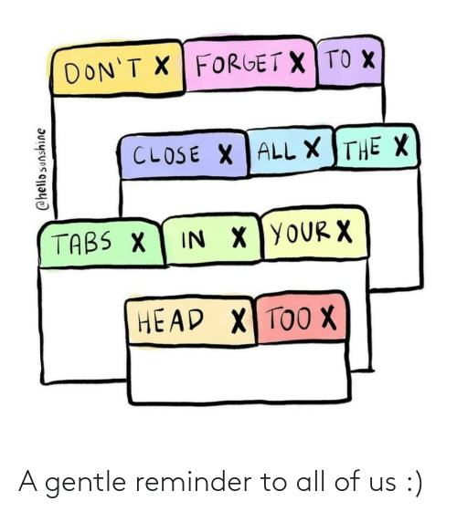 Gentle: A gentle reminder to all of us :)