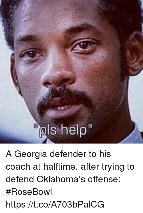 Sports, Georgia, and Oklahoma: A Georgia defender to his coach at halftime, after trying to defend Oklahoma's offense: #RoseBowl https://t.co/A703bPalCG