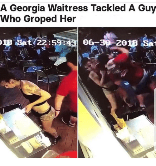 groped: A Georgia Waitress Tackled A Guy  Who Groped Her  8  2018 Sat