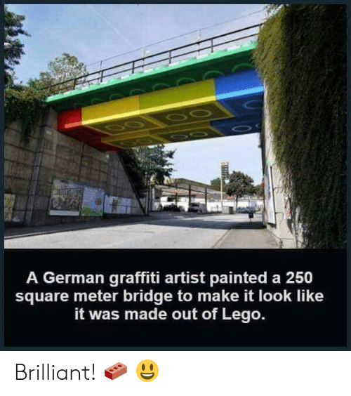 graffiti: A German graffiti artist painted a 250  square meter bridge to make it look like  it was made out of Lego. Brilliant! 🧱 😃
