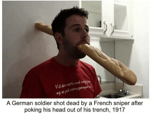 Memes, Soldiers, and French: A German soldier shot dead by a French sniper after  poking his head out of his trench, 1917