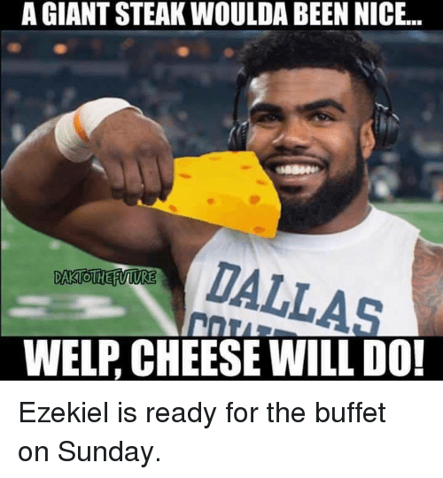 The Buffet: A GIANT STEAK WOULDA BEEN NICE...  DALLAS  DAKUOTHERVIURE  WELP CHEESE WILL DO! Ezekiel is ready for the buffet on Sunday.