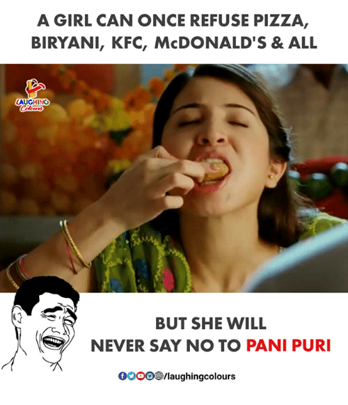 biryani: A GIRL CAN ONCE REFUSE PIZZA,  BIRYANI, KFC, McDONALD'S& ALL  AUGHING  2  BUT SHE WILL  NEVER SAY NO TO PANI PUR  ,  GOOO®/laughingcolours