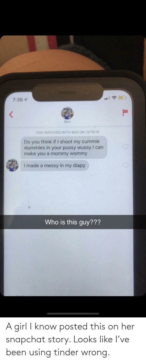 a girl: A girl I know posted this on her snapchat story. Looks like I've been using tinder wrong.