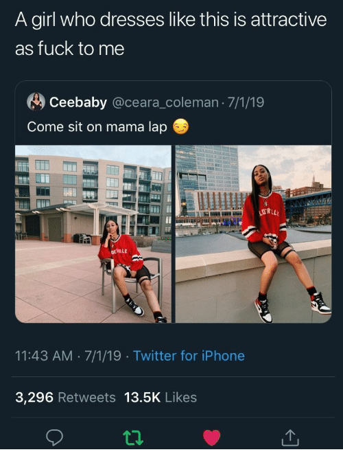 Dresses: A girl who dresses like this is attractive  as fuck to me  Ceebaby @ceara_coleman 7/1/19  Come sit on mama lap  778.0  DEILLE  11:43 AM 7/1/19 Twitter for iPhone  3,296 Retweets 13.5K Likes