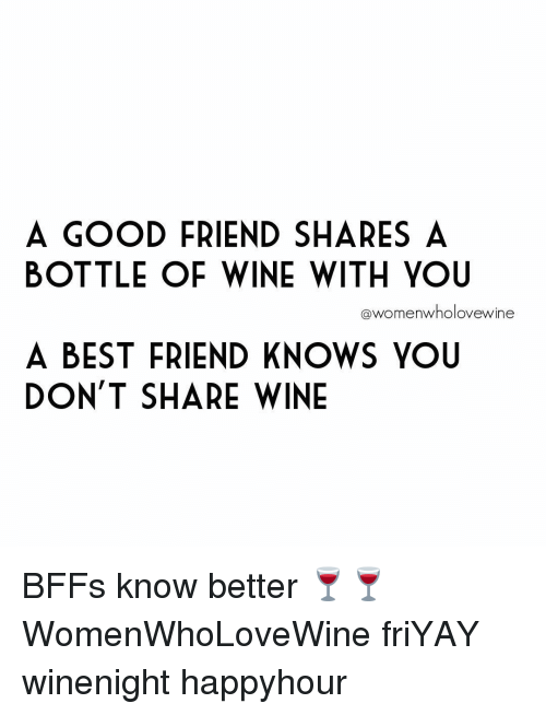 A GOOD FRIEND SHARES a BOTTLE OF WINE WITH YOU Wholovewine ...
