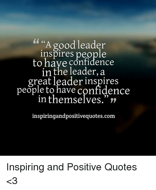 New Confidence Quotes: A Good Leader Inspires People To Have Confidence In The
