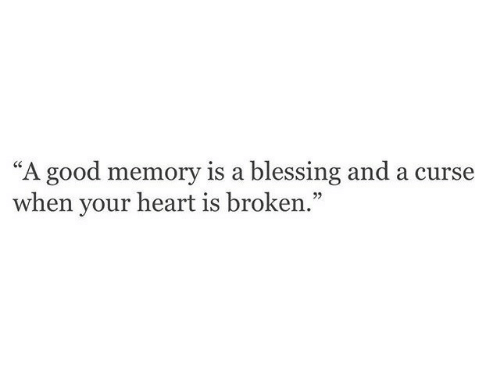 "Good Memory: ""A good memory is a blessing and a curse  when your heart is broken.""  02"