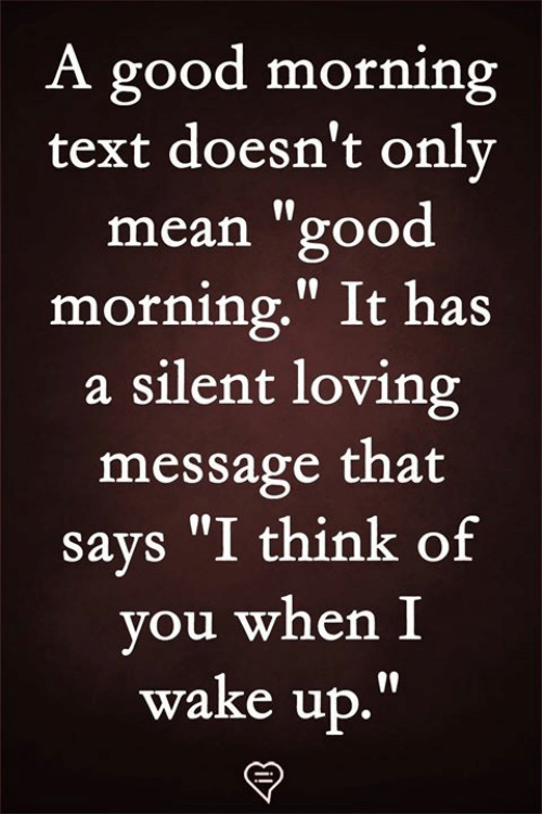"When I Wake Up: A good morning  text doesn't onlv  mean ""good  morning."" It has  a silent loving  message that  says ""I think of  you when I  wake up.""  19"