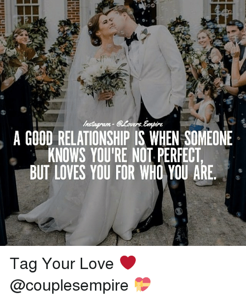 Good Relationship: A GOOD RELATIONSHIP IS WHEN SOMEONE  KNOWS YOURE NOT PERFECT  BUT LOVES YOU FOR WHO YOU ARE Tag Your Love ❤️ @couplesempire 💝