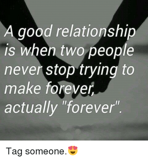 """Memes, Relationships, and Forever: A good relationship  is when two people  never stop trying to  make forever  actually """"forever Tag someone.😍"""