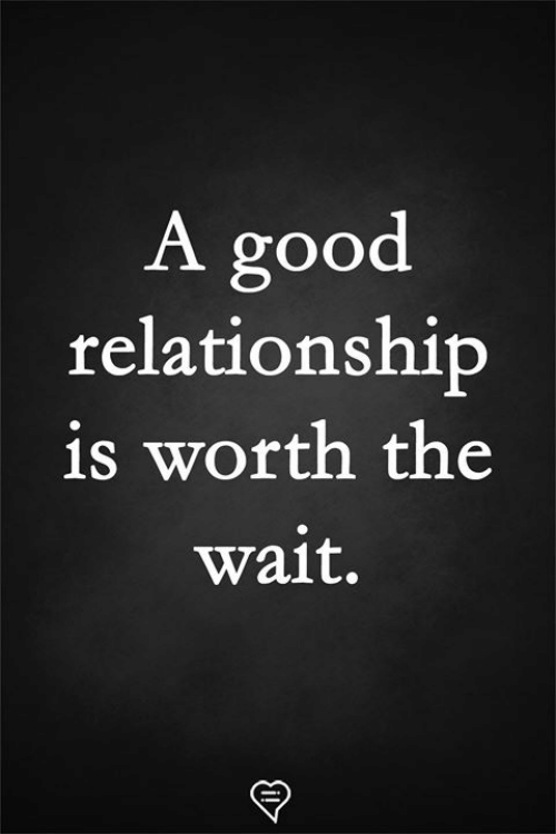 Good Relationship: A good  relationship  is worth the  wait.