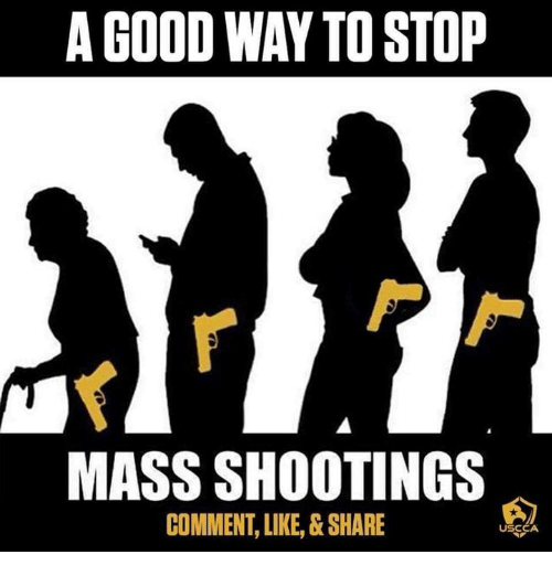 Memes, Good, and 🤖: A GOOD WAY TO STOP  MASS SHOOTINGS  COMMENT, LINE,&SHARE  USCCA