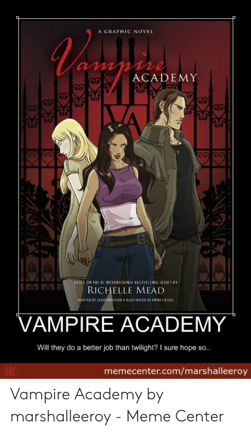 Funny Vampire Memes: A GRAPHIC NOVEL  ACADEMY  eb  06  BASED ON IHE 'I INIERNATIONAL BESTSELLING SERIES BY  RICHELLE MEAD  PTED BY LEIGH ORAGOON ILLUSTRATED SY EMMA VIECEL  VAMPIRE ACADEMY  Will they do a better job than twilight? I sure hope so..  memecenter.com/marshalleeroy Vampire Academy by marshalleeroy - Meme Center