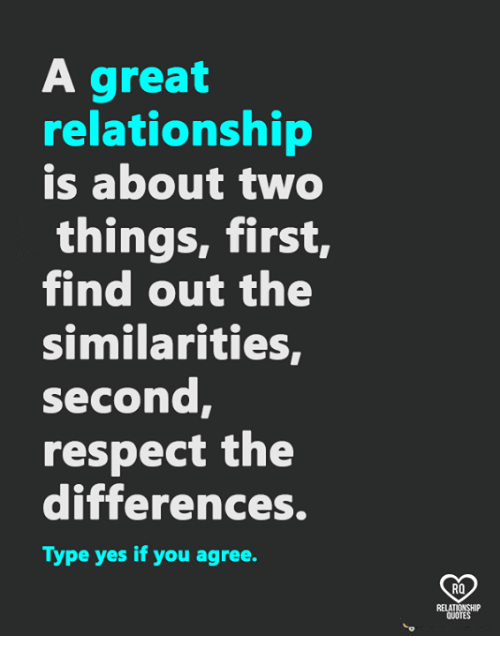 Memes, Respect, and 🤖: A great  relationship  is about two  things, first,  find out the  similarities,  second  respect the  differences.  Type yes if you agree.  RO  QUOTE