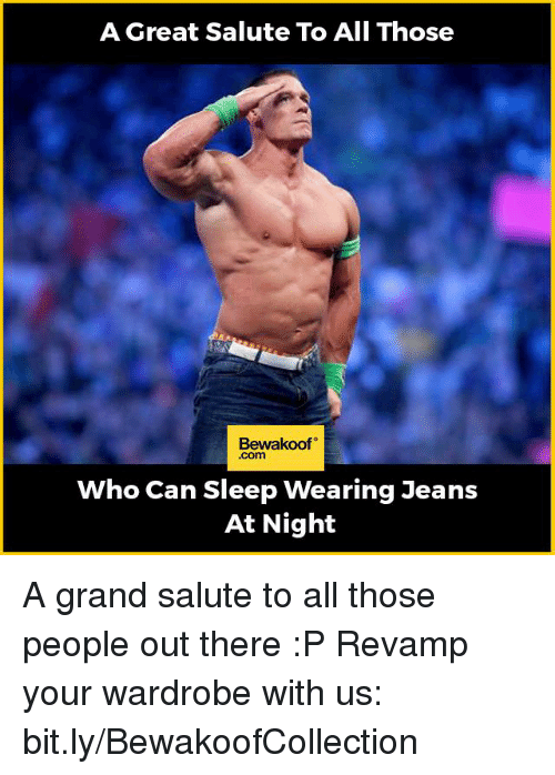 Memes, Grand, and 🤖: A Great Salute To All Those  Bewakoof  Who Can Sleep Wearing Jeans  At Night A grand salute to all those people out there :P  Revamp your wardrobe with us: bit.ly/BewakoofCollection