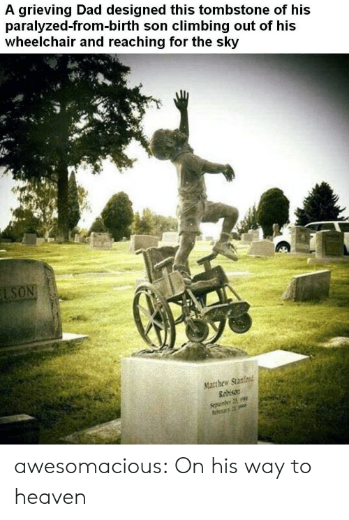 Climbing: A grieving Dad designed this tombstone of his  paralyzed-from-birth son climbing out of his  wheelchair and reaching for the sky  LSON  Matthew Stanford  Redison  Sepenber 23 awesomacious:  On his way to heaven