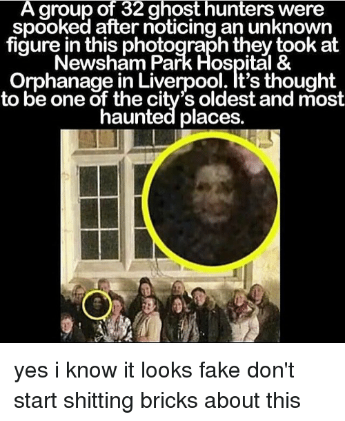 Fake, Memes, and Liverpool F.C.: A group ot 32 ghost hunters were  spooked after noticing an unknown  figure in this photograph they took at  Newsham Park Hospital &  Orphanage in Liverpool. It's thought  to be one of the city's oldest and most  haunted places. yes i know it looks fake don't start shitting bricks about this