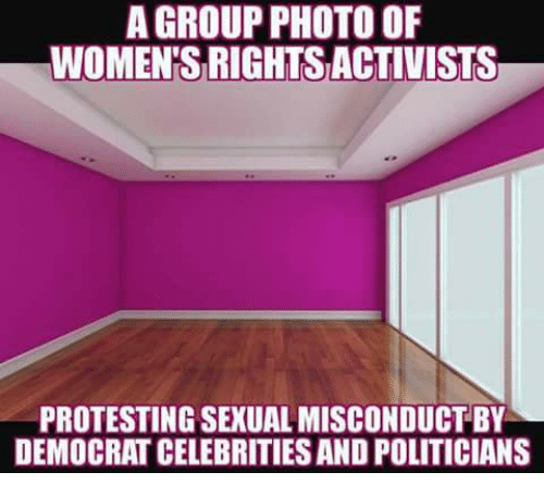Memes, Politicians, and Celebrities: A GROUP PHOTO OF  WOMEN'S RIGHTS ACTIVISTS  PROTESTING SEXUAL MISCONDUCT BY  DEMOCRAT CELEBRITIES AND POLITICIANS