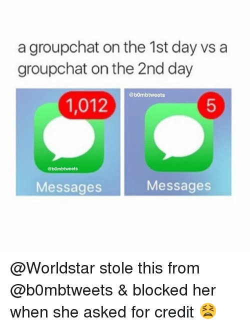 Memes, Worldstar, and 🤖: a groupchat on the 1st day vs a  groupchat on the 2nd day  @bombtweets  1,012  5  @bombtweets  Messages  Messages @Worldstar stole this from @b0mbtweets & blocked her when she asked for credit 😫