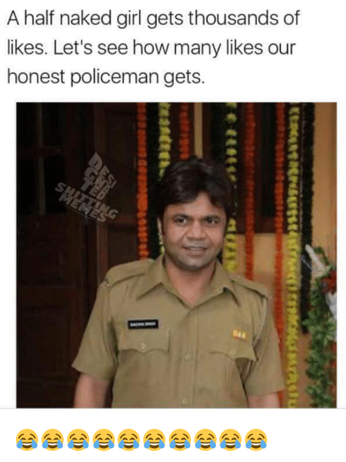 Memes, Naked, and Naked Girl: A half naked girl gets thousands of  likes. Let's see how many likes our  honest policeman gets. 😂😂😂😂😂😂😂😂😂😂