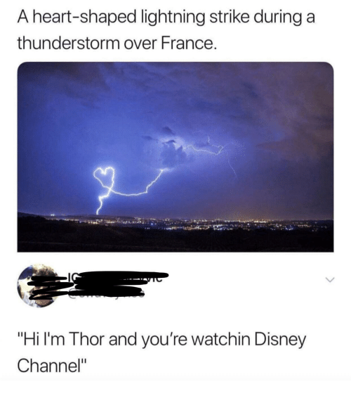"Disney Channel: A heart-shaped lightning strike during a  thunderstorm over France.  ""Hi I'm Thor and you're watchin Disney  Channel"""