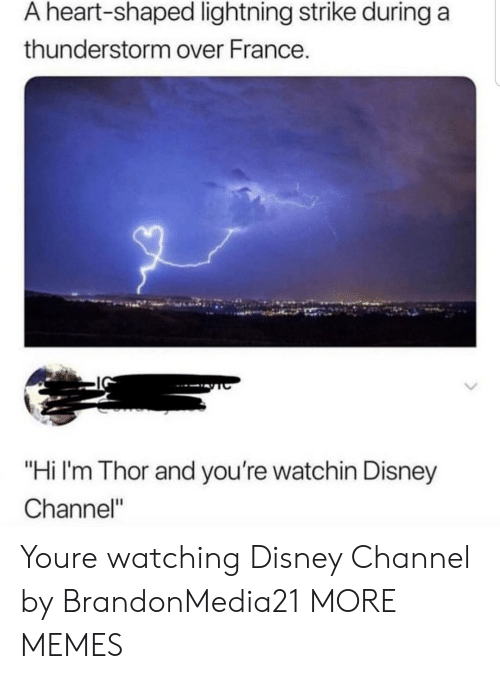 "Disney Channel: A heart-shaped lightning strike during a  thunderstorm over France.  ""Hi I'm Thor and you're watchin Disney  Channel"" Youre watching Disney Channel by BrandonMedia21 MORE MEMES"