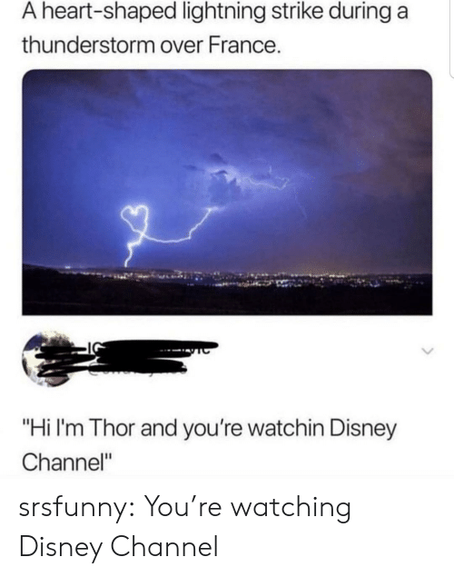 "Disney Channel: A heart-shaped lightning strike during a  thunderstorm over France.  ""Hi I'm Thor and you're watchin Disney  Channel"" srsfunny:  You're watching Disney Channel"