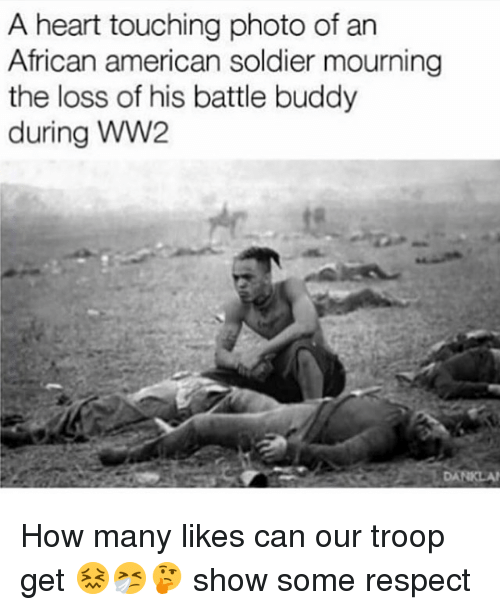 Respect, American, and Heart: A heart touching photo of an  African american soldier mourning  the loss of his battle buddy  during WW2  DANKLA How many likes can our troop get 😖🤧🤔 show some respect
