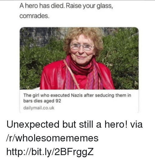 dailymail.co.uk: A hero has died. Raise your glass,  comrades.  The girl who executed Nazis after seducing them in  bars dies aged 92  dailymail.co.uk Unexpected but still a hero! via /r/wholesomememes http://bit.ly/2BFrggZ