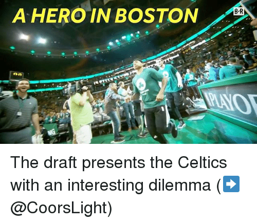 Sports, Boston, and Celtics: A HERO IN BOSTON  BR The draft presents the Celtics with an interesting dilemma (➡️ @CoorsLight)