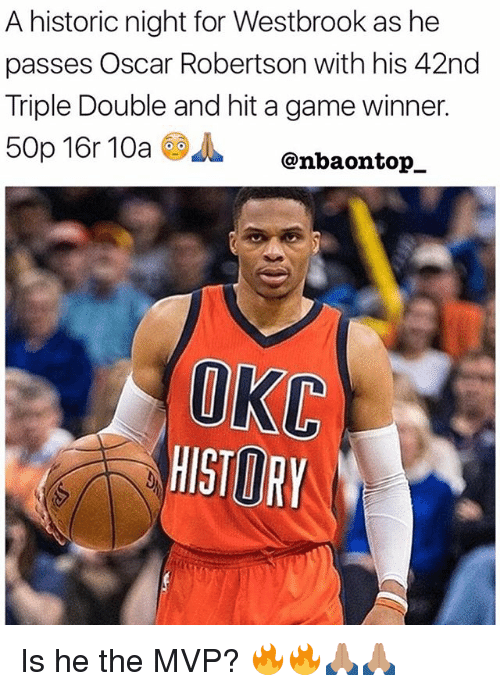 Memes, Game, and History: A historic night for Westbrook as he  passes Oscar Robertson with his 42nd  Triple Double and hit a game winner.  50p 16r 10a  J. @nbaontop_  OKC  HISTORY Is he the MVP? 🔥🔥🙏🏽🙏🏽