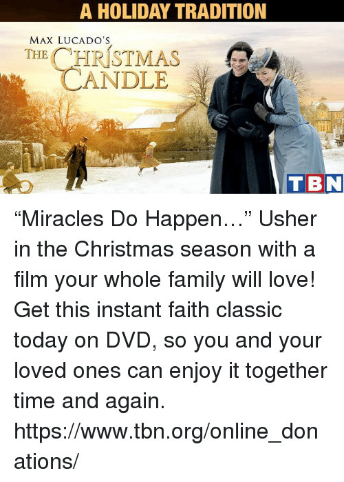 "Memes, Usher, and Candles: A HOLIDAY TRADITION  MAX LUCADO'S  THE CHRISTMAS  CANDLE  TBN ""Miracles Do Happen…"" Usher in the Christmas season with a film your whole family will love! Get this instant faith classic today on DVD, so you and your loved ones can enjoy it together time and again. https://www.tbn.org/online_donations/"