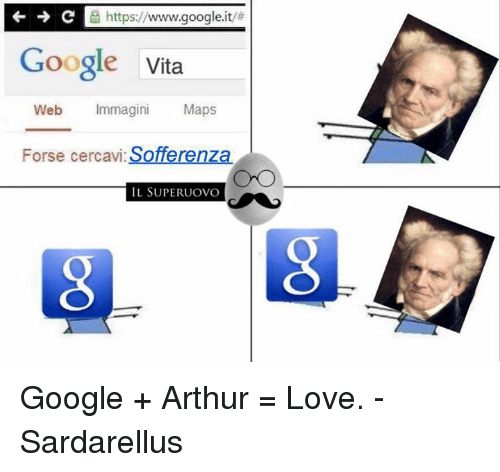 Arthur, Google, and Love: a https//www.google.it/#  Google Vita  Web  Immagini  Maps  Sofferenza  Forse cercavi  IL SUPERUOVO Google + Arthur = Love. -Sardarellus