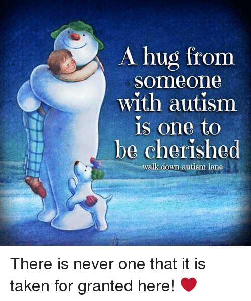 taken for granted: A hug from  Someone  with autism  is one to  be cherished  walk down autism lane There is never one that it is taken for granted here!   ❤️
